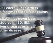US Federal Judge orders Alfasigma to stop false claims. VSL#3® has never been studied in IBD, IBS, liver diseases or any other disease.