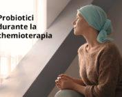 Probiotici: effetti positivi sulla diarrea indotta dalla chemioterapia